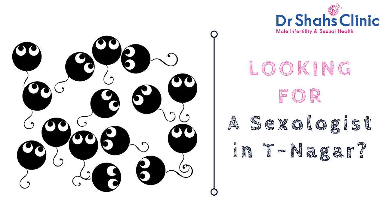 sexologist in T-Nagar | sexology doctor in T-nagar | Sexology clinic in T-Nagar | Andrologist in T- Nagar | Male fertility doctor in T-Nagar | Male fertility clinic in T-Nagar | Male fertility specialist in T-Nagar
