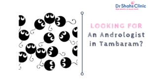 Andrologist in Tambaram | Andrology clinic in tambaram | andrology doctor in tambaram | Male infertility specialist in Tambaram