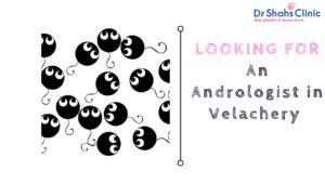 Andrologist in Velachery | Andrology clinic in Velachery | Andrology Doctor in Velachery | male fertility clinic in Velachery | male infertility specialist in Velachery